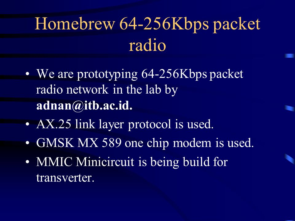 Homebrew 64-256Kbps packet radio We are prototyping 64-256Kbps packet radio network in the lab by adnan@itb.ac.id.