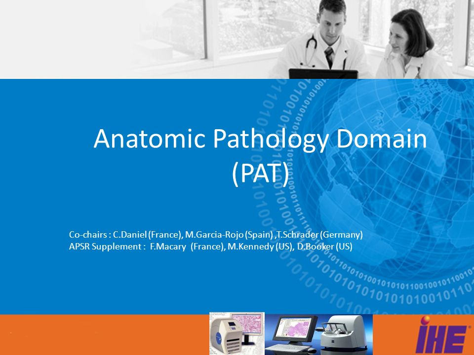 Overview Intra hospital integration profiles – Anatomic Pathology Workflow (APW) Ordering and performing anatomic pathology examinations Community – Anatomic Reporting for Public Health (ARPH) Sending anatomic pathology reports to public health organizations – Anatomic Pathology Structured Report (APSR) Sharing/exchanging structured anatomic pathology reports as CDA documents