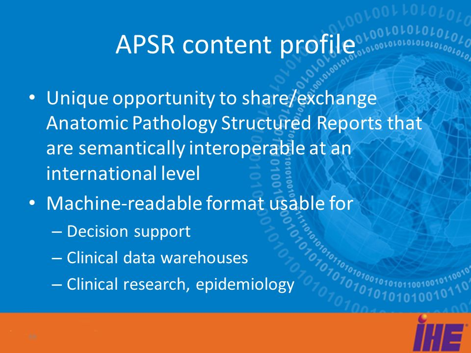 APSR content profile Unique opportunity to share/exchange Anatomic Pathology Structured Reports that are semantically interoperable at an international level Machine-readable format usable for – Decision support – Clinical data warehouses – Clinical research, epidemiology 39
