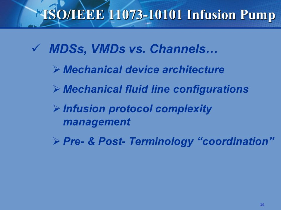 20 ISO/IEEE 11073-10101 Infusion Pump MDSs, VMDs vs.