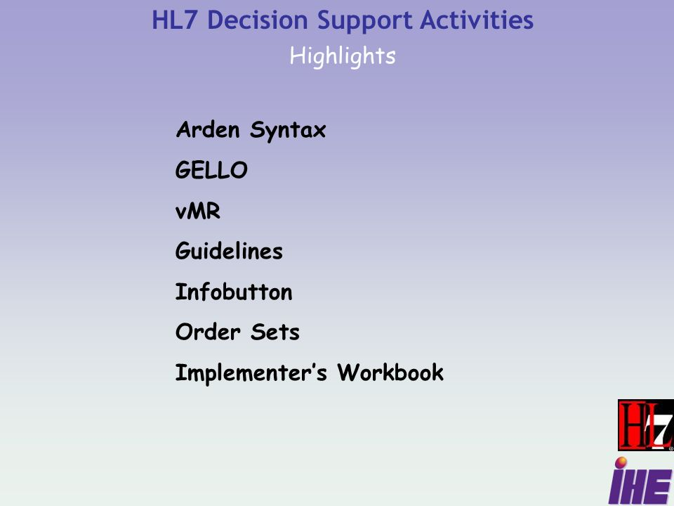 HL7 Decision Support Activities Highlights Arden Syntax GELLO vMR Guidelines Infobutton Order Sets Implementers Workbook