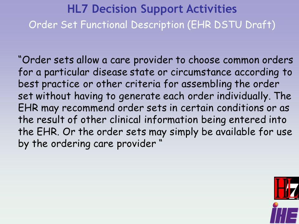 Order sets allow a care provider to choose common orders for a particular disease state or circumstance according to best practice or other criteria for assembling the order set without having to generate each order individually.