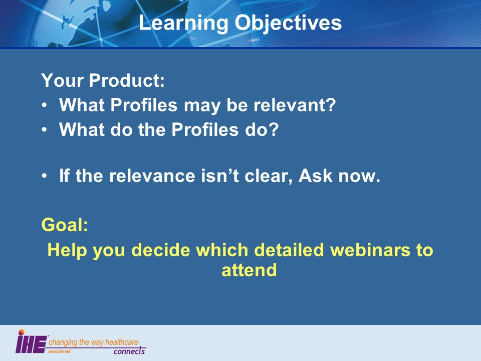 Learning Objectives Your Product: What Profiles may be relevant? What do the Profiles do? If the relevance isnt clear, Ask now. Goal: Help you decide