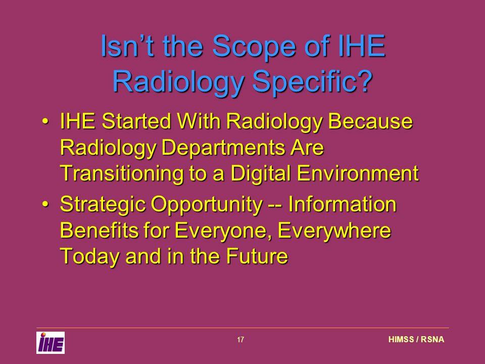 HIMSS / RSNA17 Isnt the Scope of IHE Radiology Specific.
