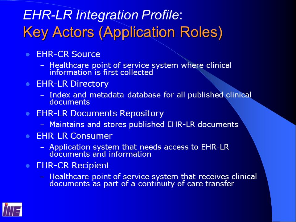 EHR-CR Source – Healthcare point of service system where clinical information is first collected EHR-LR Directory – Index and metadata database for al