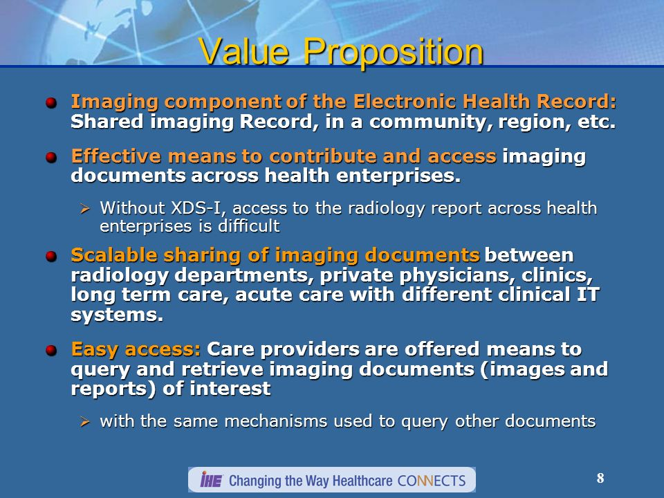 8 Value Proposition Imaging component of the Electronic Health Record: Shared imaging Record, in a community, region, etc. Effective means to contribu
