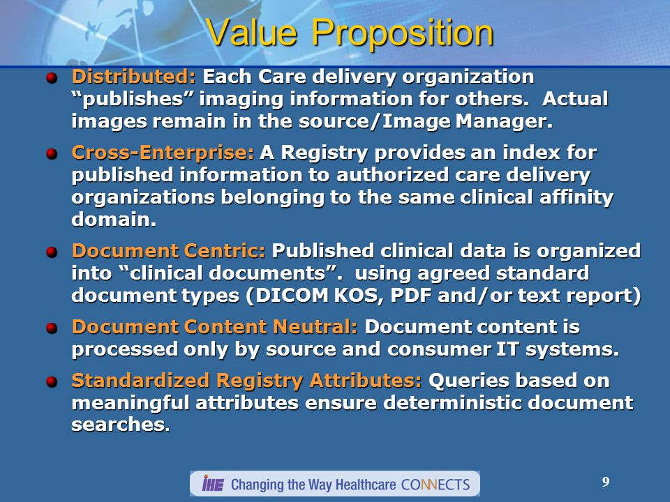 9 Value Proposition Distributed: Each Care delivery organization publishes imaging information for others. Actual images remain in the source/Image Ma