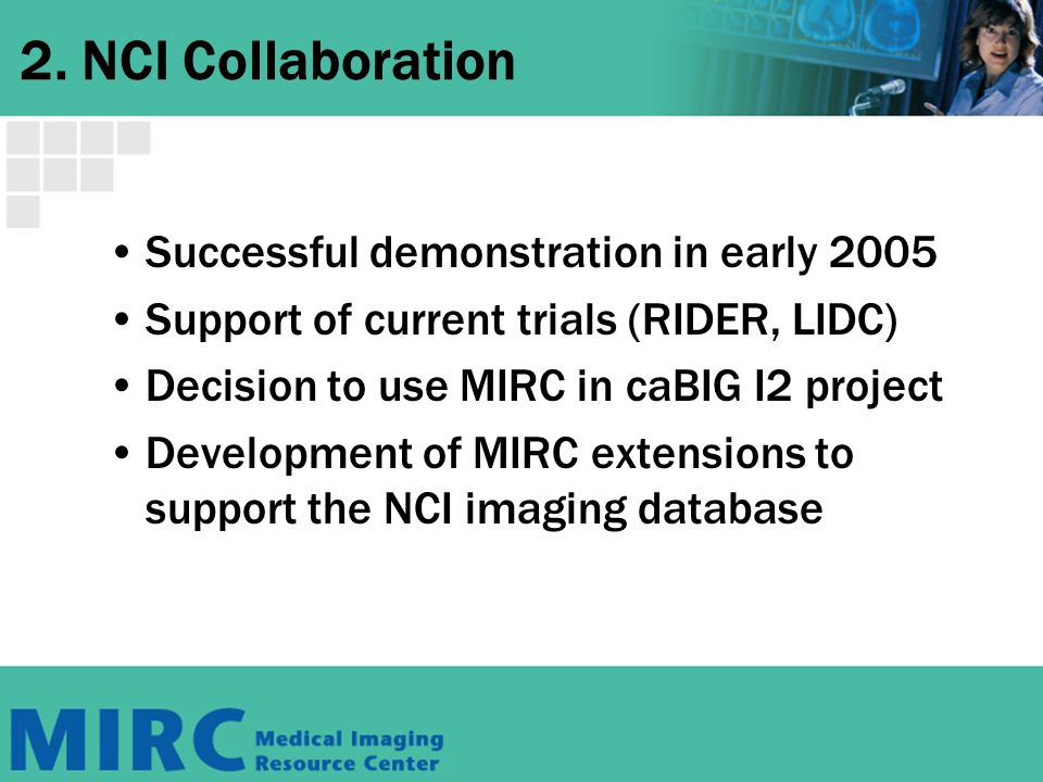 2. NCI Collaboration Successful demonstration in early 2005 Support of current trials (RIDER, LIDC) Decision to use MIRC in caBIG I2 project Developme