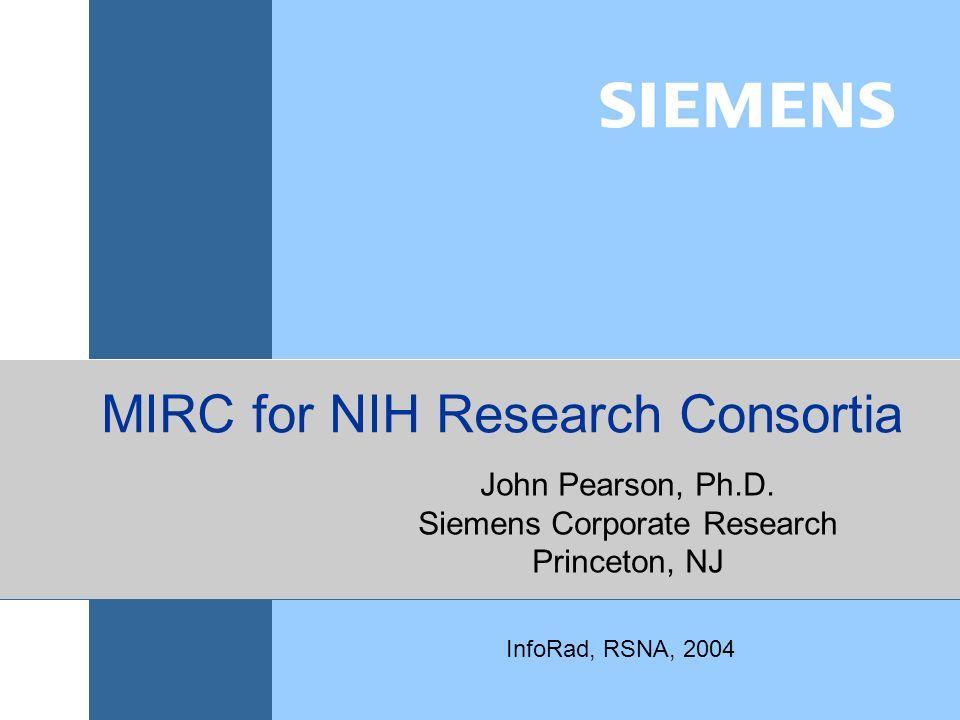 MIRC for NIH Research Consortia InfoRad, RSNA, 2004 John Pearson, Ph.D.
