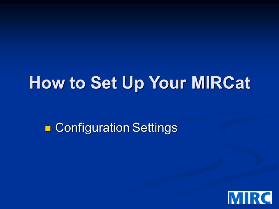 How to Set Up Your MIRCat Configuration Settings Configuration Settings