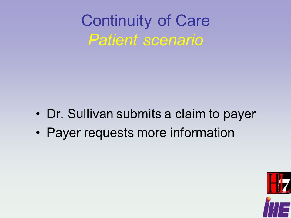 Continuity of Care Patient scenario Dr. Sullivan submits a claim to payer Payer requests more information