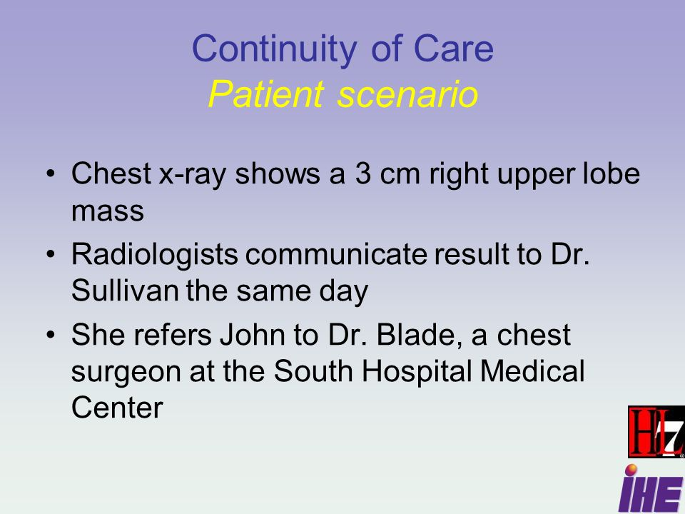 Continuity of Care Patient scenario Chest x-ray shows a 3 cm right upper lobe mass Radiologists communicate result to Dr.