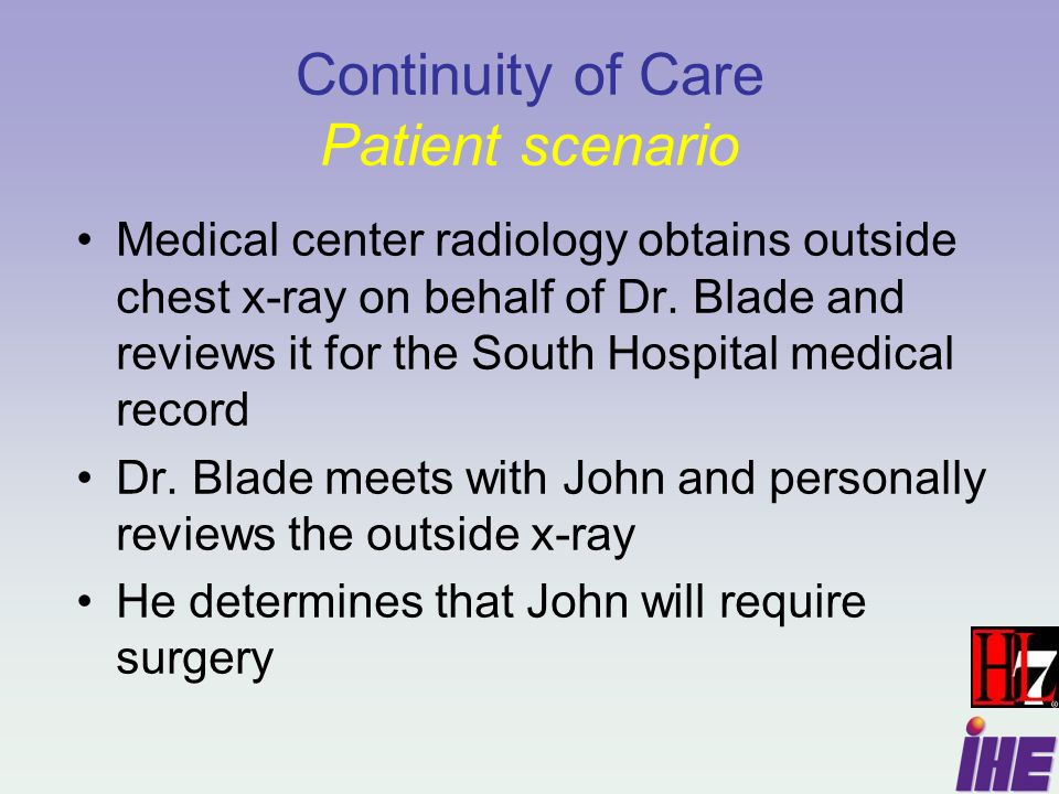 Continuity of Care Patient scenario Medical center radiology obtains outside chest x-ray on behalf of Dr. Blade and reviews it for the South Hospital