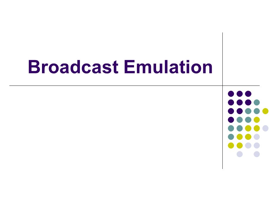 Broadcast Emulation