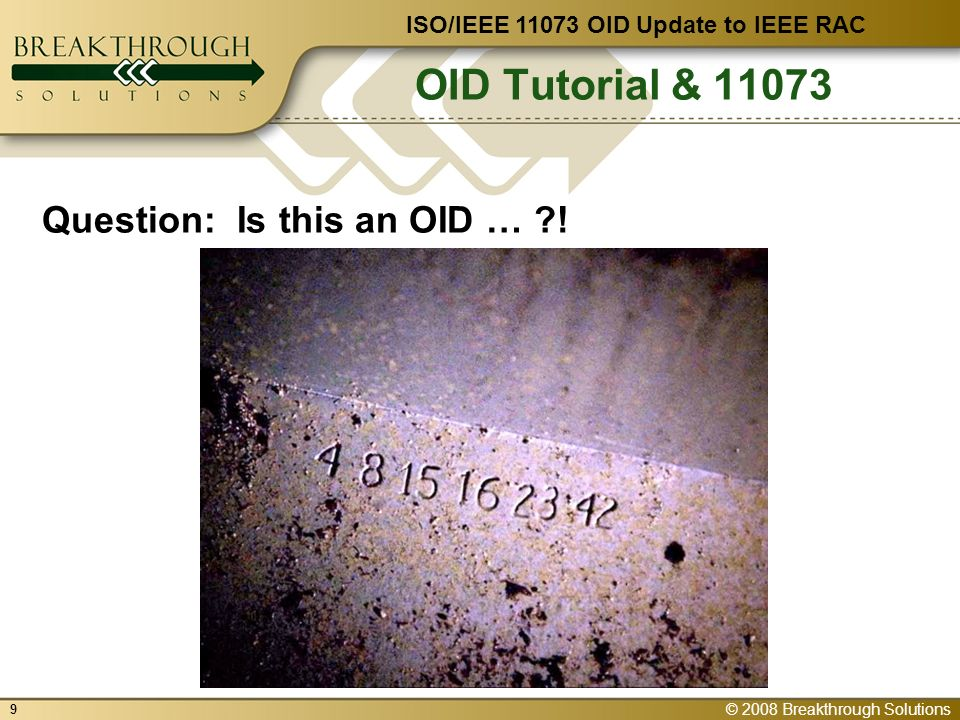 © 2008 Breakthrough Solutions 9 OID Tutorial & ISO/IEEE OID Update to IEEE RAC Question: Is this an OID … !