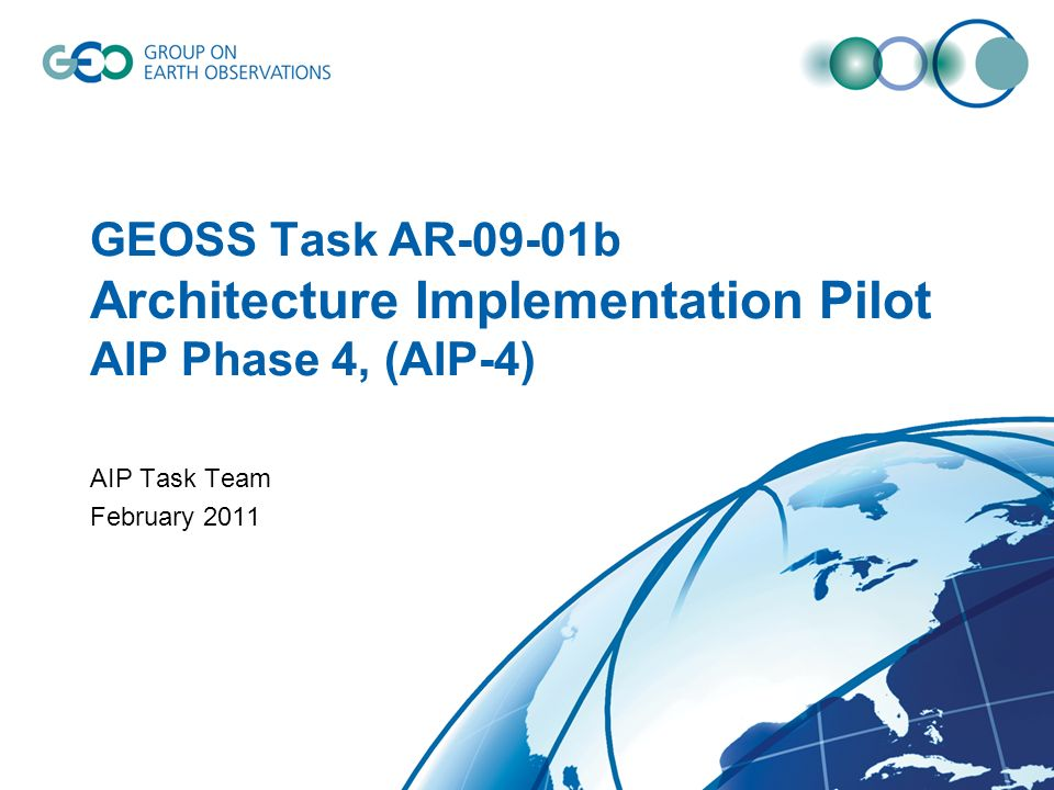 GEOSS Task AR-09-01b Architecture Implementation Pilot AIP Phase 4, (AIP-4) AIP Task Team February 2011
