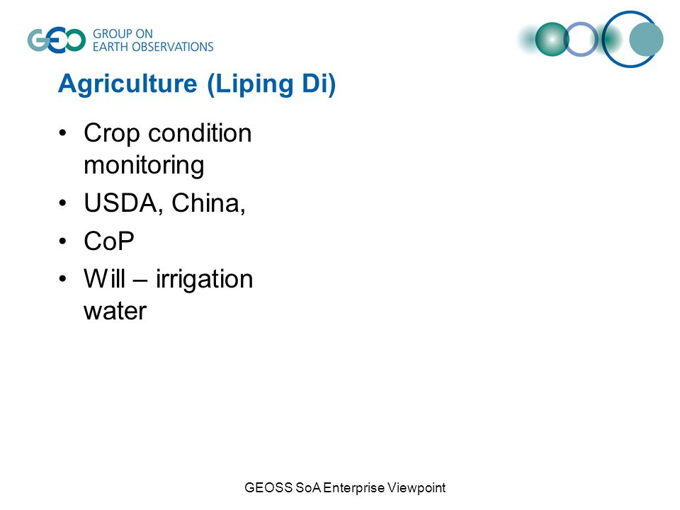 Agriculture (Liping Di) Crop condition monitoring USDA, China, CoP Will – irrigation water GEOSS SoA Enterprise Viewpoint