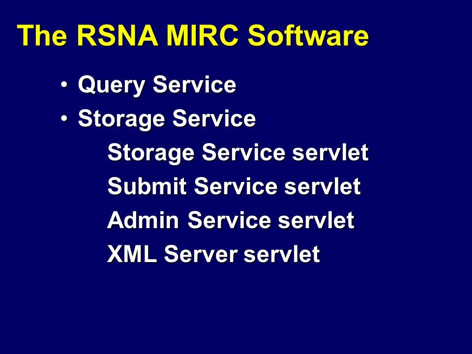 The RSNA MIRC Software Query ServiceQuery Service Storage ServiceStorage Service Storage Service servlet Submit Service servlet Admin Service servlet XML Server servlet