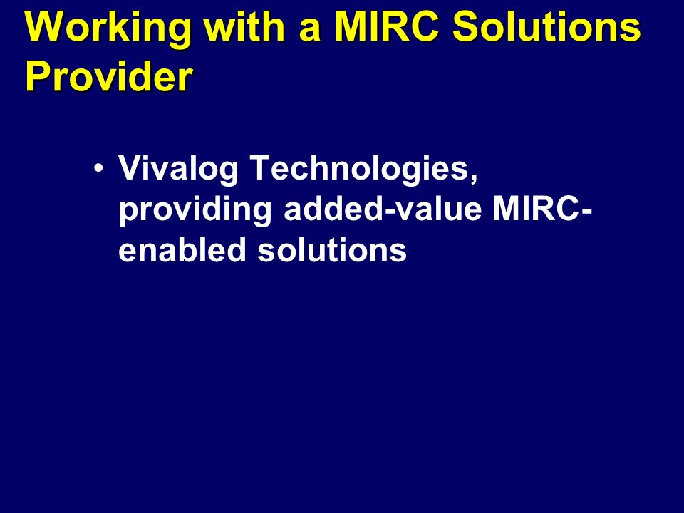 Working with a MIRC Solutions Provider Vivalog Technologies, providing added-value MIRC- enabled solutions