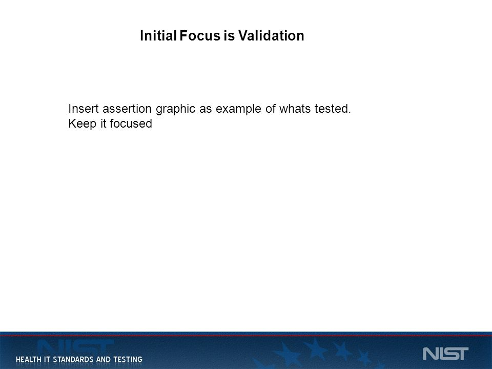 16 Initial Focus is Validation Insert assertion graphic as example of whats tested. Keep it focused