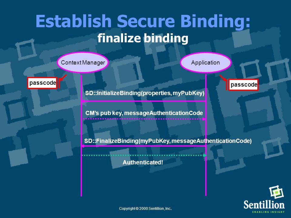 Copyright © 2000 Sentillion, Inc. Establish Secure Binding: finalize binding Application Context Manager SD::InitializeBinding(properties, myPubKey) C