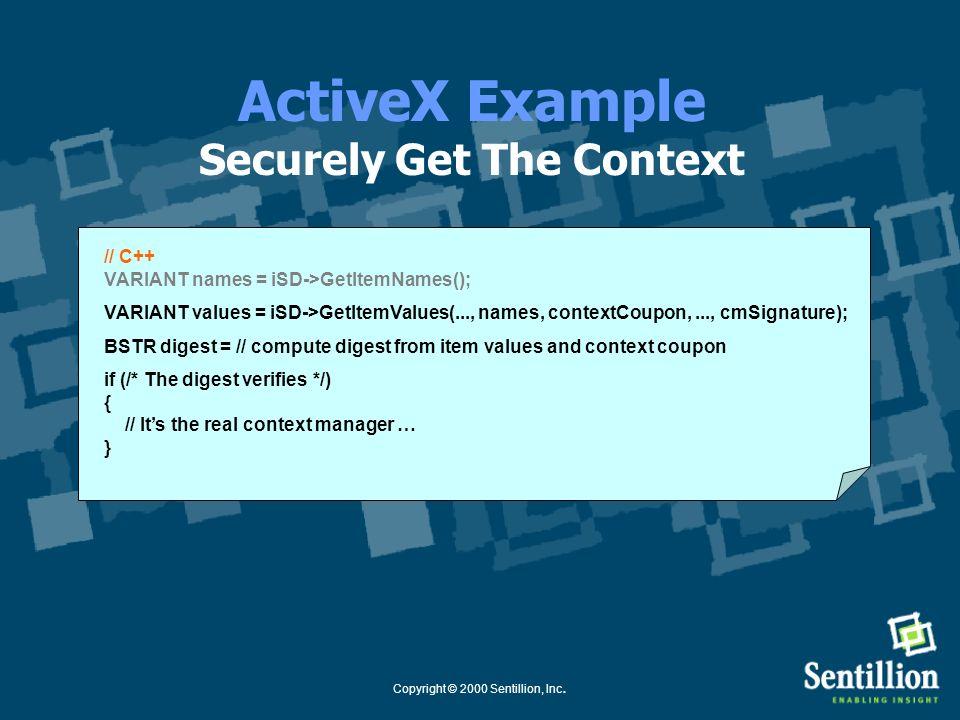 Copyright © 2000 Sentillion, Inc. ActiveX Example Securely Set The Context // C++ long contextCoupon = iCM->StartContextChanges(…); VARIANT names = //