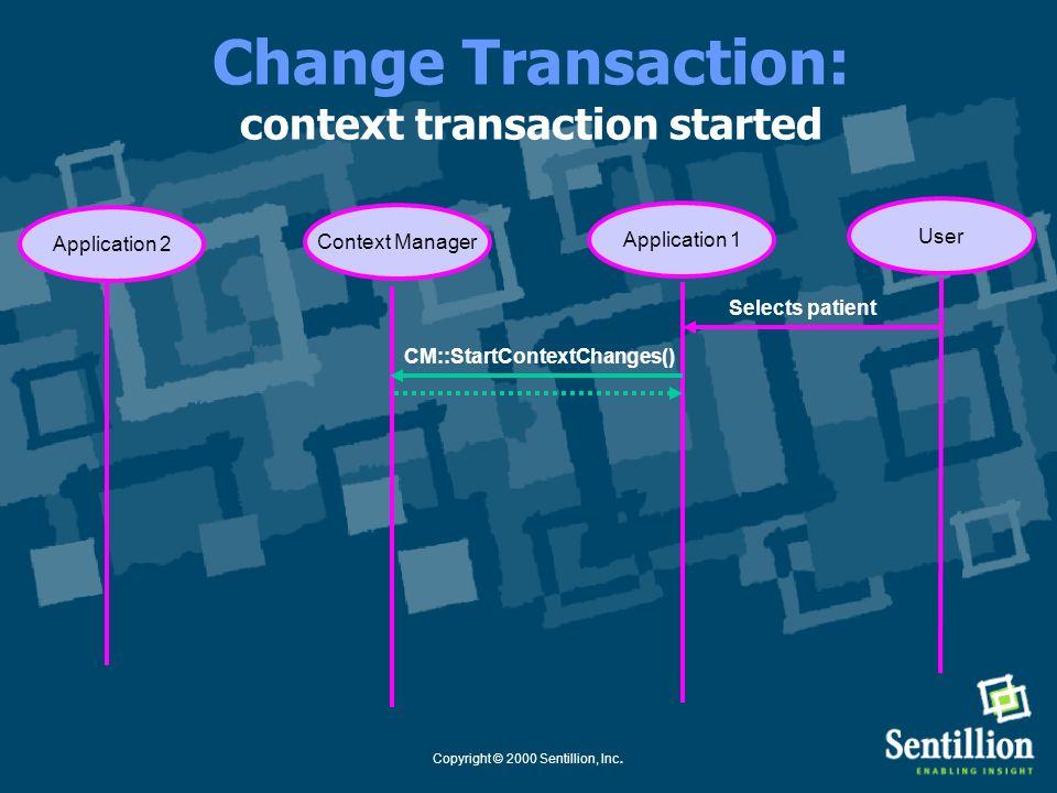 Copyright © 2000 Sentillion, Inc. Change Transaction: a survey participant conditionally accepts Application 1Context Manager Selects patient User App