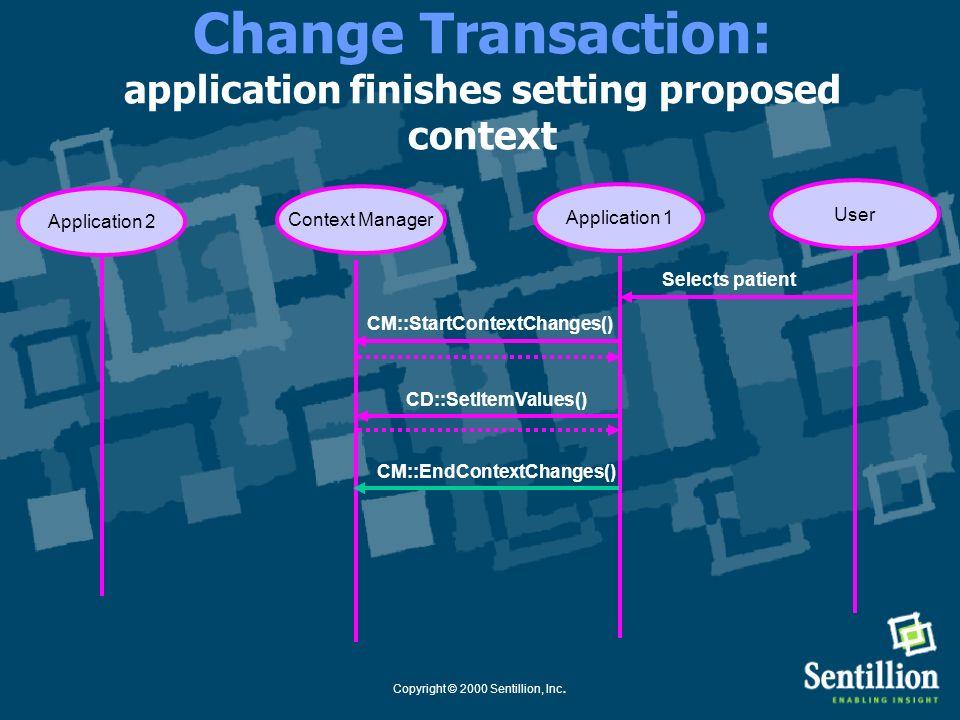Copyright © 2000 Sentillion, Inc. Change Transaction: application sets proposed context Application 1Context Manager Selects patient User Application