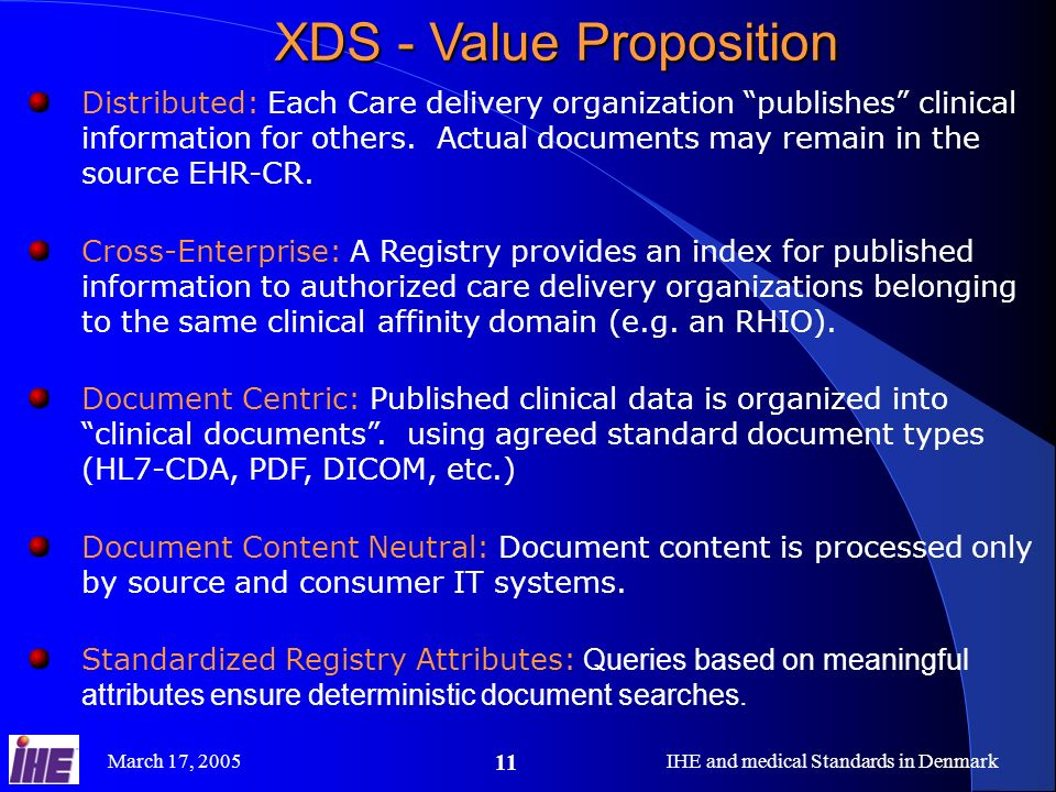 March 17, 2005IHE and medical Standards in Denmark 11 XDS - Value Proposition Distributed: Each Care delivery organization publishes clinical informat
