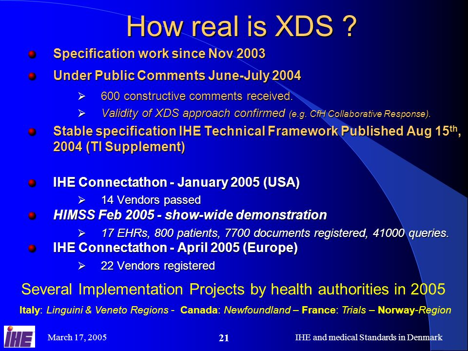 March 17, 2005IHE and medical Standards in Denmark 21 How real is XDS .