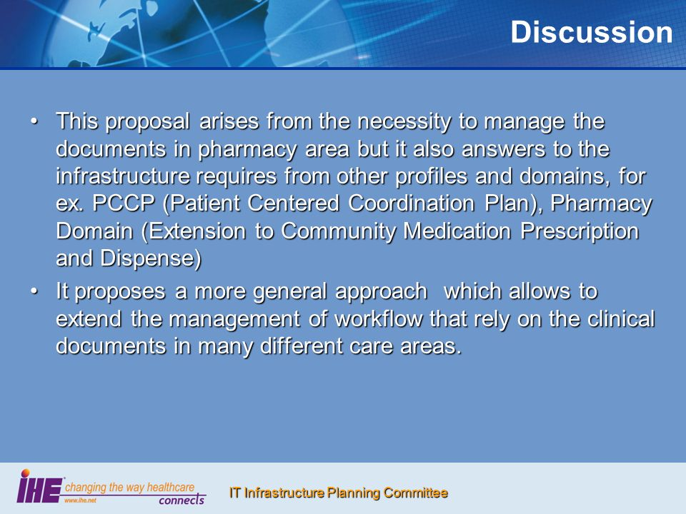 IT Infrastructure Planning Committee Discussion This proposal arises from the necessity to manage the documents in pharmacy area but it also answers to the infrastructure requires from other profiles and domains, for ex.