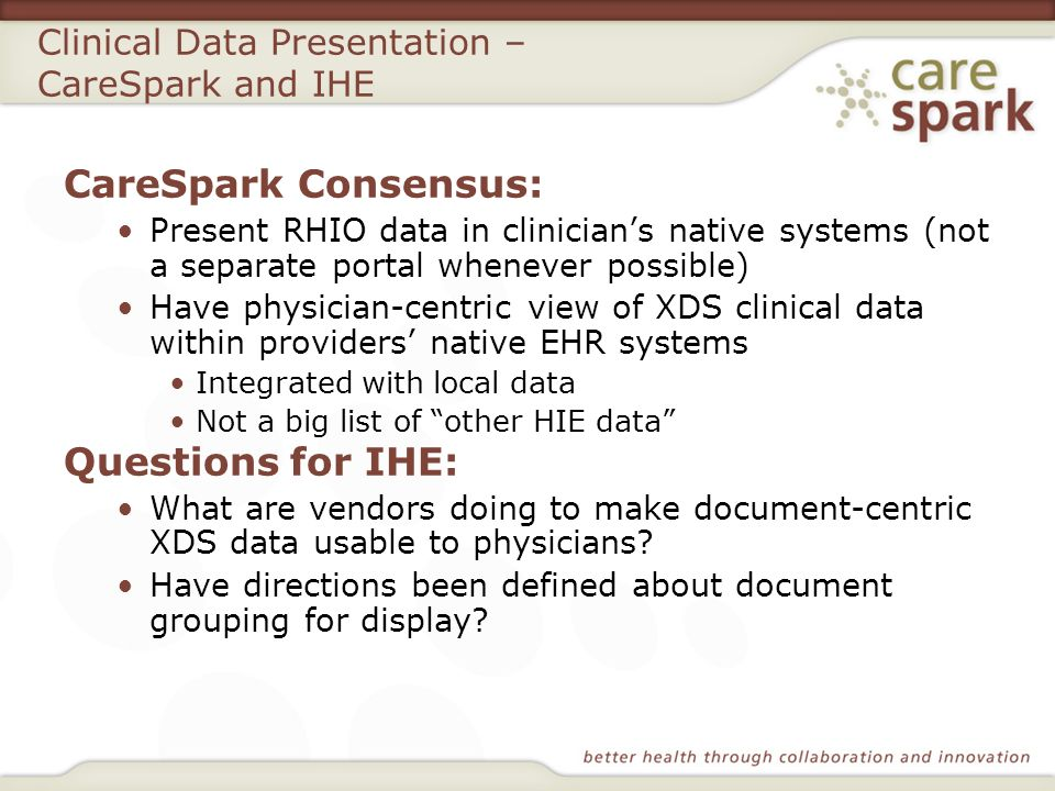 Clinical Data Presentation – CareSpark and IHE CareSpark Consensus: Present RHIO data in clinicians native systems (not a separate portal whenever pos