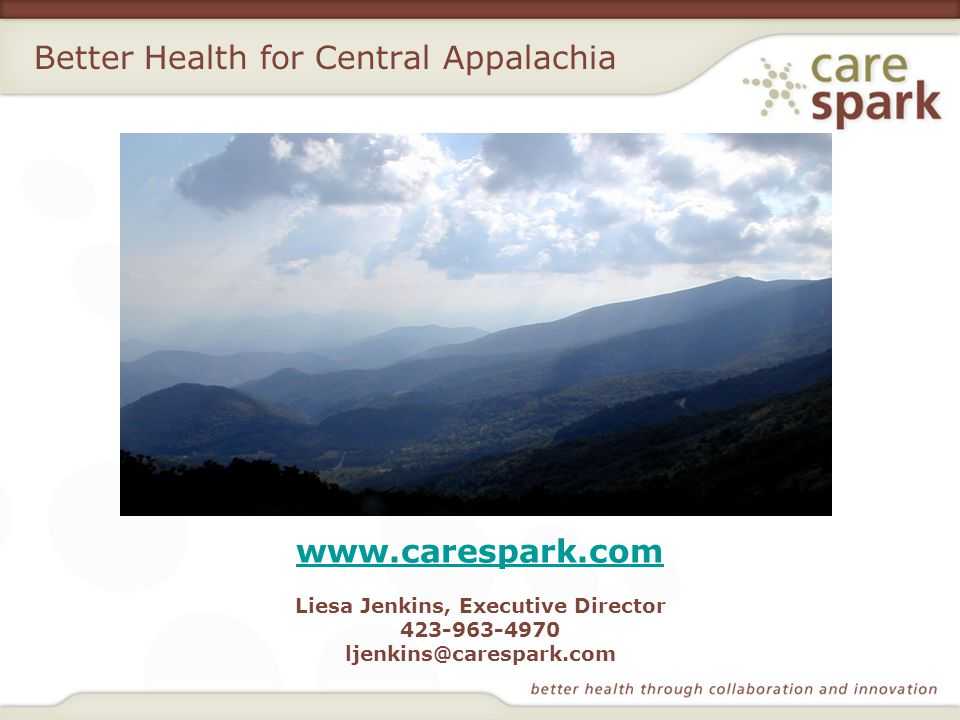 Better Health for Central Appalachia www.carespark.com Liesa Jenkins, Executive Director 423-963-4970 ljenkins@carespark.com