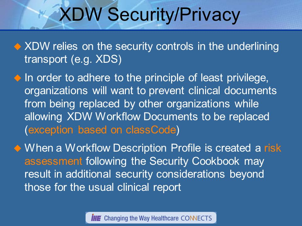 XDW Security/Privacy XDW relies on the security controls in the underlining transport (e.g.