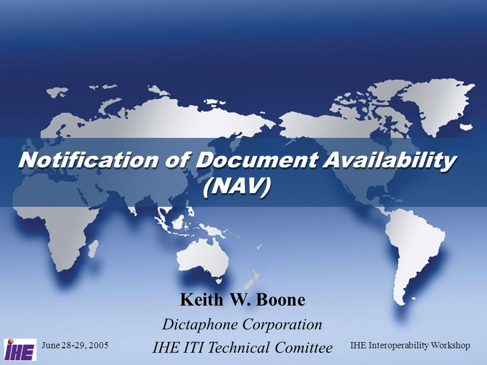 June 28-29, 2005IHE Interoperability Workshop Keith W. Boone Dictaphone Corporation IHE ITI Technical Comittee Notification of Document Availability (