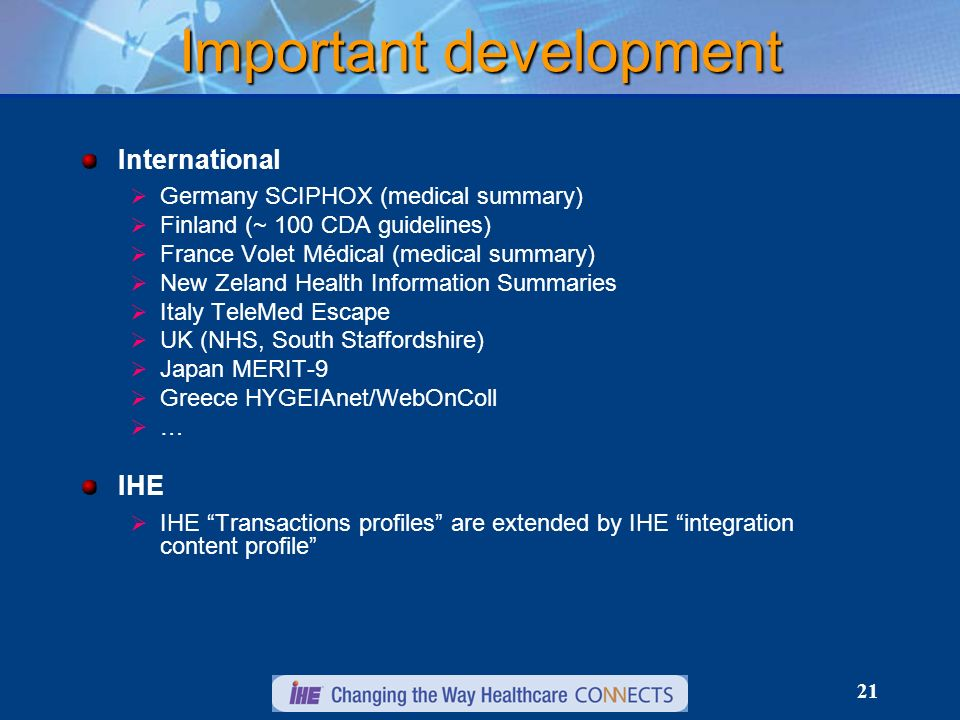 21 Important development International Germany SCIPHOX (medical summary) Finland (~ 100 CDA guidelines) France Volet Médical (medical summary) New Zel
