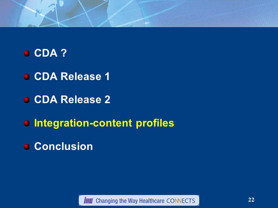 22 CDA CDA Release 1 CDA Release 2 Integration-content profiles Conclusion