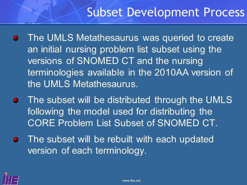 www.ihe.net Subset Development Process The UMLS Metathesaurus was queried to create an initial nursing problem list subset using the versions of SNOME