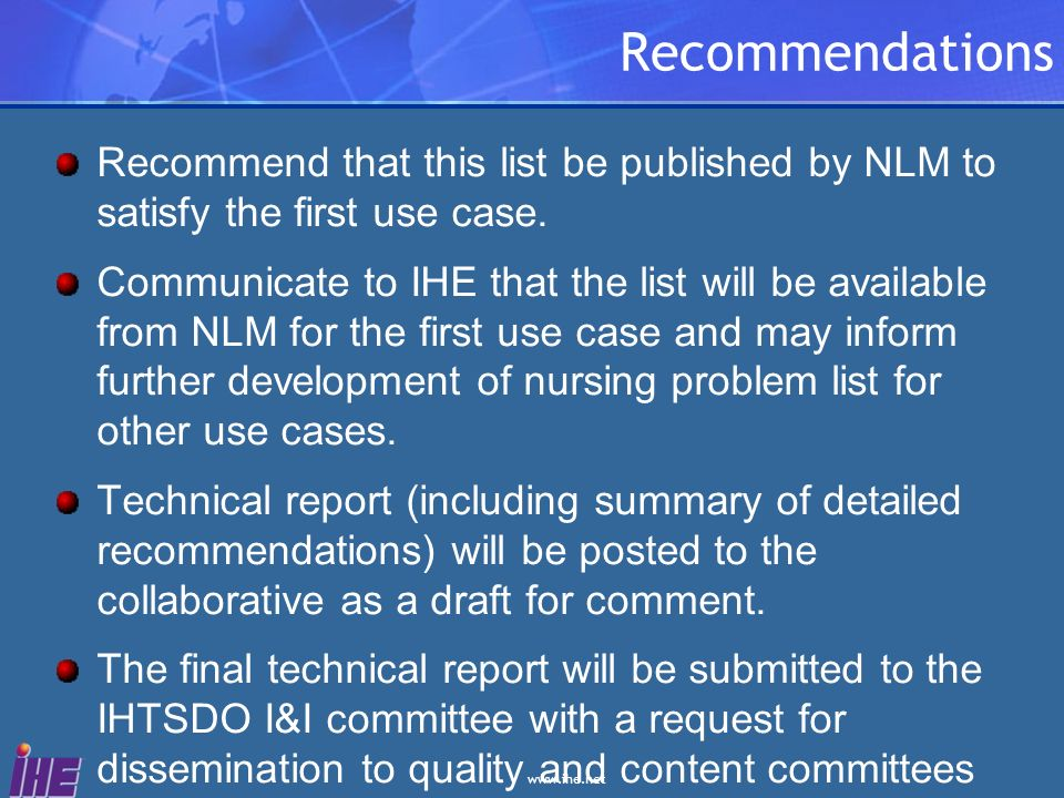 www.ihe.net Recommendations Recommend that this list be published by NLM to satisfy the first use case. Communicate to IHE that the list will be avail