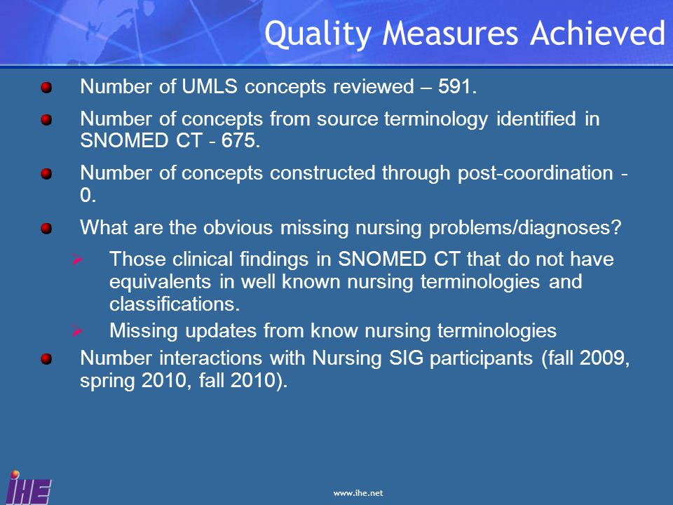 www.ihe.net Quality Measures Achieved Number of UMLS concepts reviewed – 591. Number of concepts from source terminology identified in SNOMED CT - 675