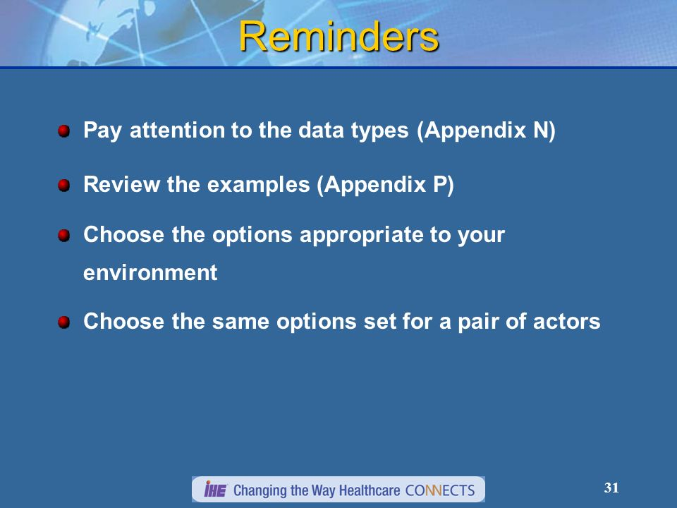 31 Reminders Pay attention to the data types (Appendix N) Review the examples (Appendix P) Choose the options appropriate to your environment Choose the same options set for a pair of actors
