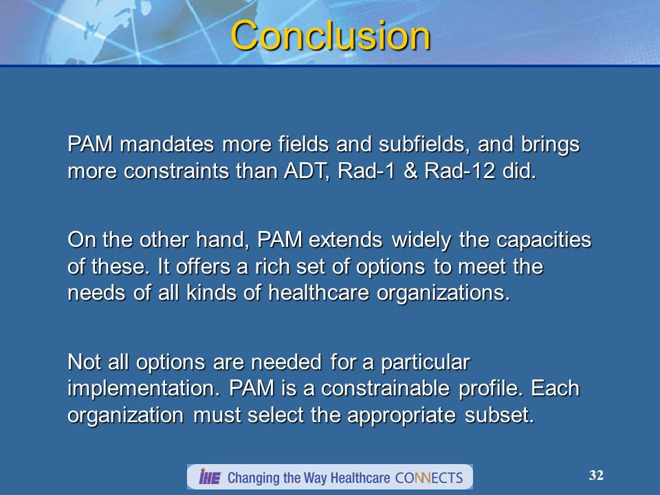 32 Conclusion PAM mandates more fields and subfields, and brings more constraints than ADT, Rad-1 & Rad-12 did.