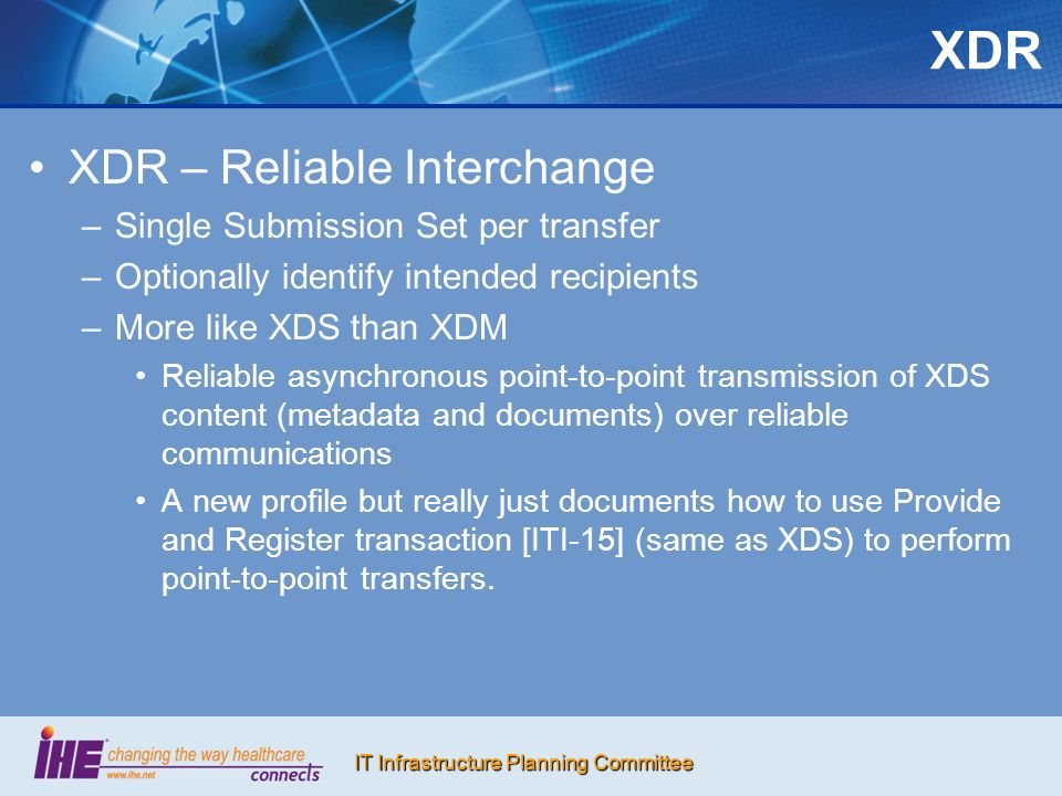 IT Infrastructure Planning Committee XDR – Reliable Interchange Reliable transfer comes from ebMS Messaging Services Specification v2.0 Online vs.