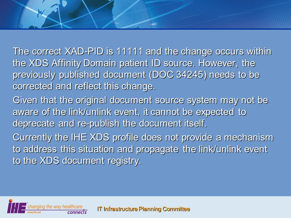 IT Infrastructure Planning Committee The correct XAD-PID is 11111 and the change occurs within the XDS Affinity Domain patient ID source.