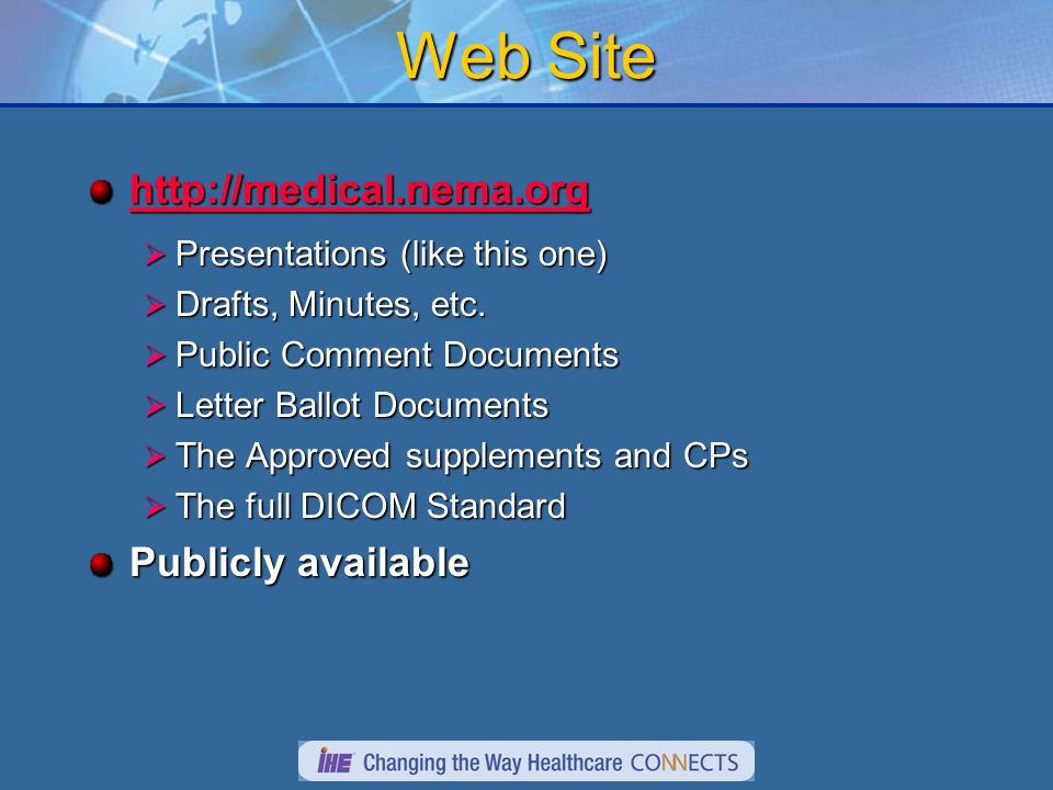Web Site http://medical.nema.org Presentations (like this one) Presentations (like this one) Drafts, Minutes, etc. Drafts, Minutes, etc. Public Commen