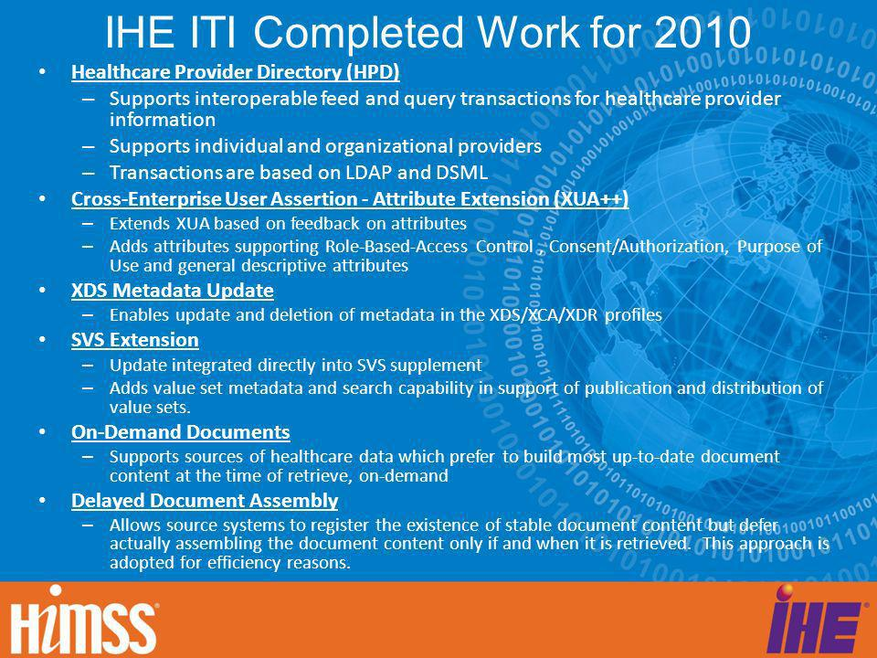IHE ITI Completed Work for 2010 Healthcare Provider Directory (HPD) – Supports interoperable feed and query transactions for healthcare provider infor