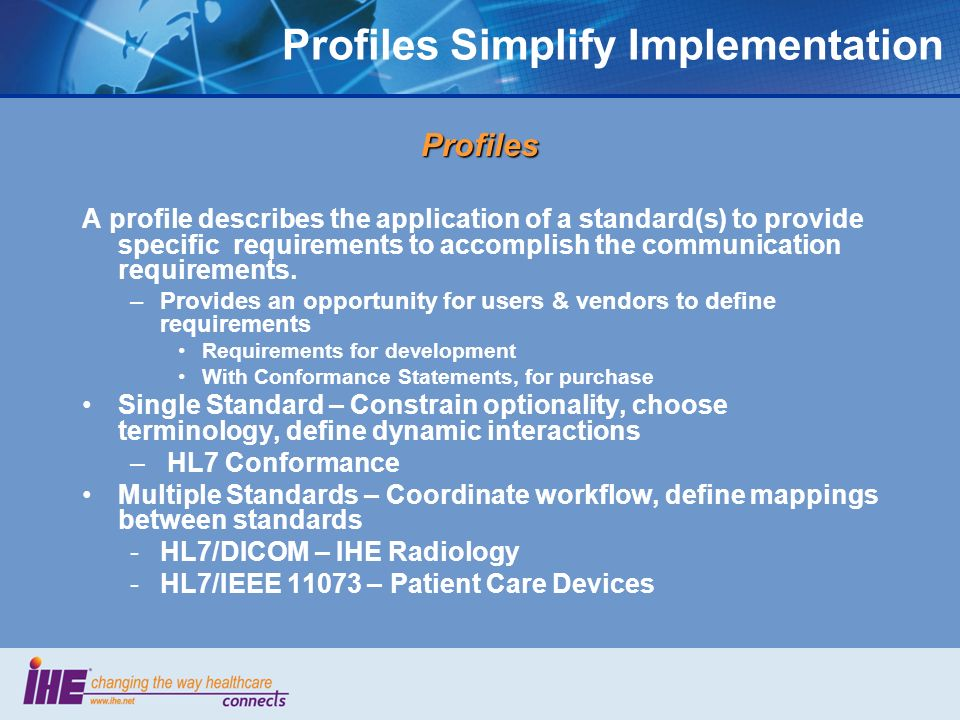 Profiles Simplify Implementation Profiles A profile describes the application of a standard(s) to provide specific requirements to accomplish the communication requirements.