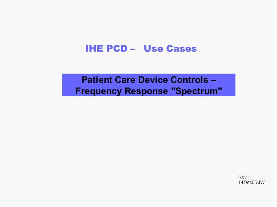 IHE PCD – Use Cases Patient Care Device Controls – Frequency Response Spectrum Rev1 14Dec05 JW