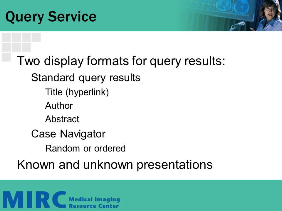 Two display formats for query results: Standard query results Title (hyperlink) Author Abstract Case Navigator Random or ordered Known and unknown presentations