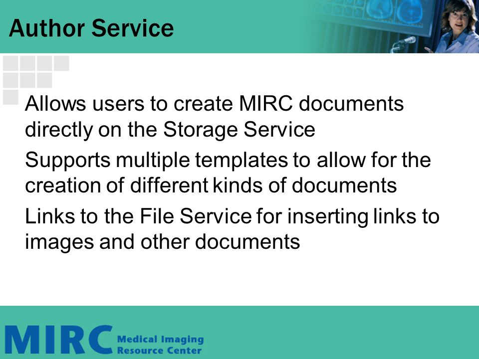 Author Service Allows users to create MIRC documents directly on the Storage Service Supports multiple templates to allow for the creation of different kinds of documents Links to the File Service for inserting links to images and other documents